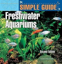 The Simple Guide to Freshwater Aquariums by David E. Boruchowitz (2001, Paperback)