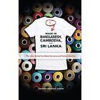 Made in Bangladesh, Cambodia, and Sri Lanka: The Labor Behind the Global Garments and Textiles Industries by Sanchita Banerjee Saxena (Hardback, 2014)