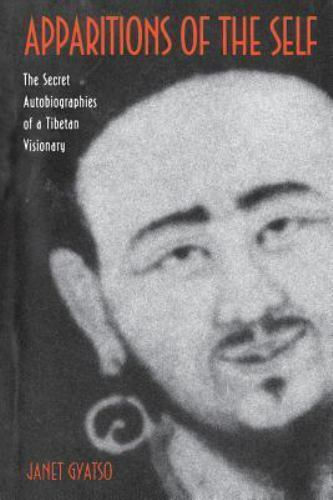 Apparitions of the Self : The Secret Autobiographies of a Tibetan Visionary...
