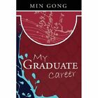 My Graduate Career 9781434361684 by Min Gong Paperback