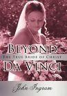 Beyond Da Vinci The True Bride of Christ 9781452023274 by John Ingram Hardback