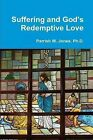 Suffering and God's Redemptive Love by Parrish W. Jones (Paperback, 2011)