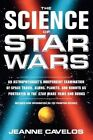 The Science of Star Wars: An Astrophysicists Independent Examination of Space Travel, Aliens, Planets, and Robots as Portrayed in the Star Wars Film by Jeanne Cavelos (Paperback, 1998)