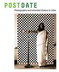 Postdate: Photography and Inherited History in India by Raqs Media Collective, Atreyee Gupta, Jodi Throckmorton (Organization), Latika Gupta (Hardback, 2015)