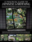 A Practical Guide to Japanese Gardening: An Inspirational and Practical Guide to Creating the Japanese Garden Style, from Design Options and Materials to Planting Techniques and Decorative Features by Charles Chesshire (Hardback, 2009)