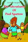 The Adventures of Paul Sparrow by Constance Haughton 9780595381470