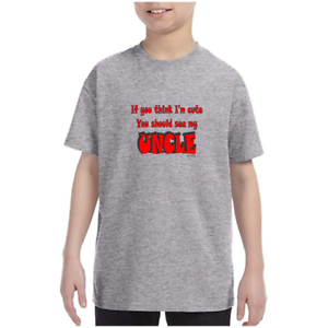 Youth Kids T-shirt If You Think I/'m Cute You Should See My Uncle