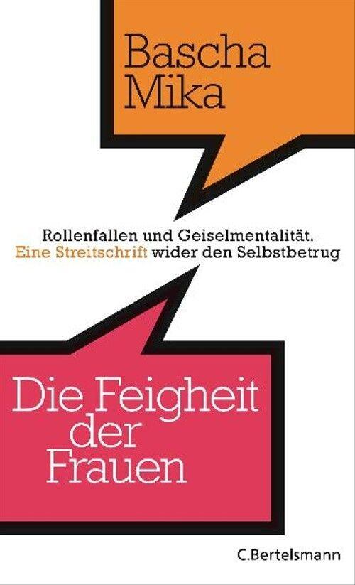 Die Feigheit der Frauen: Rollenfallen und Geiselmentalität. - Eine Streitschrift