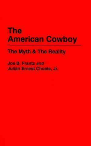 The American Cowboy : The Myth and the Reality