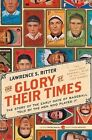The Glory of Their Times by Lawrence S. Ritter (Paperback, 2010)