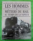 trains de légende atlas hommes et métiers du rail au temps de la vapeur