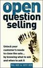 OPEN-question Selling: Unlock Your Customer's Needs to Close the Sale... by Knowing What to Ask and When to Ask it by Val Gee, Jeff Gee (Paperback, 2007)