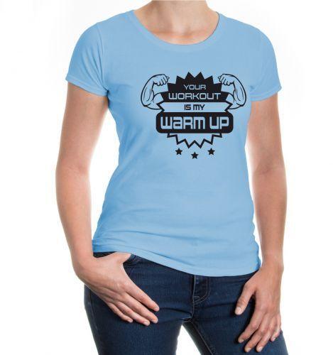 Damen Kurzarm Girlie T-Shirt Your workout is my warm up Fun Sprüche Geschenk
