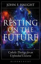 Resting on the Future : Catholic Theology for an Unfinished Universe by John...