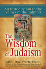 The Wisdom of Judaism: An Introduction to the Values of the Talmud by Rabbi Dov Peretz Elkins (Paperback, 2007)