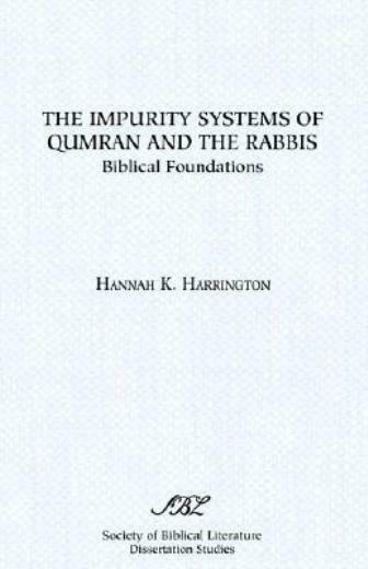 The Impurity Systems Of Qumran And The Rabbis: Biblical Foundations