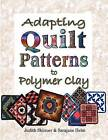 Adapting Quilt Patterns to Polymer Clay by Judith Skinner, Sarajane Helm (Paperback / softback, 2006)
