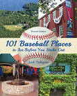 101 Baseball Places to See Before You Strike Out by Josh Pahigian (Paperback, 2015)