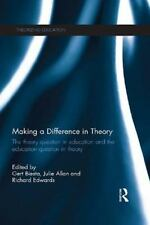 Making a Difference in Theory : The Theory Question in Education and the Educ...