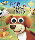 Googly Eyes: Polly the Farm Puppy by Ben Adams (Board book, 2011)