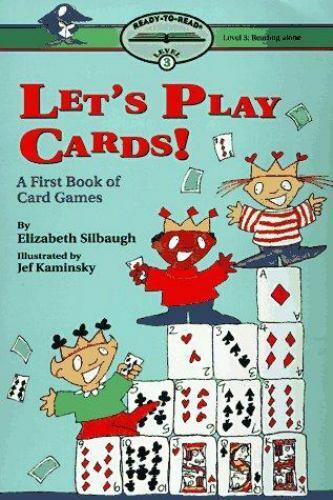 Let's Play Cards : A First Book of Card Games by Elizabeth Silbaugh