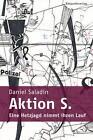 Aktion S. von Daniel Saladin (2014, Taschenbuch)