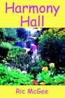 Harmony Hall 9780595371044 by Ric McGee Paperback
