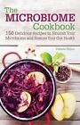 Microbiome Cookbook : 150 Delicious Recipes to Nourish Your Microbiome and Restore Your Gut Health by Pamela Ellgen (2016, Paperback)