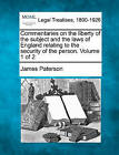 Commentaries on the Liberty of the Subject and the Laws of England Relating to the Security of the Person. Volume 1 of 2 by James Paterson (Paperback / softback, 2010)