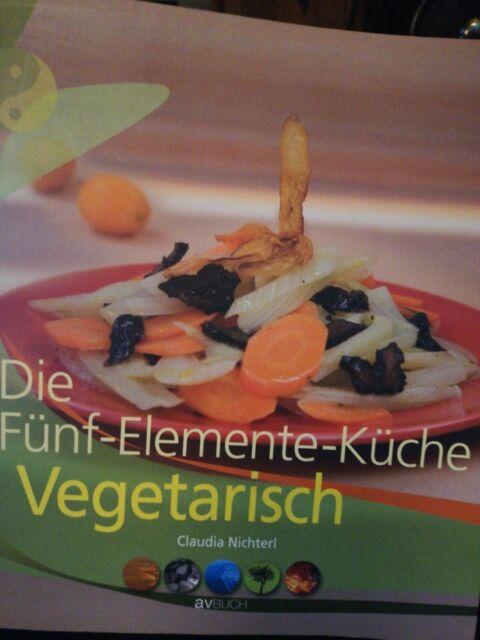 Die 5-Elemente-Küche Vegetarisch von Claudia Nichterl (2007, Kunststoffeinband)