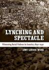 Lynching and Spectacle: Witnessing Racial Violence in America, 1890-1940 by Amy Louise Wood (Paperback, 2011)
