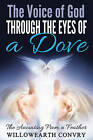 The Voice of God Through the Eyes of a Dove: The Anointing from a Feather by Willowearth Convry (Paperback / softback, 2016)