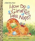 How Do Giraffes Take Naps? by Diane Muldrow, David W. Walker (Hardback, 2016)