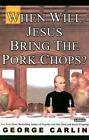 When Will Jesus Bring the Pork Chops? by George Carlin (2004, Cassette, Unabridged)