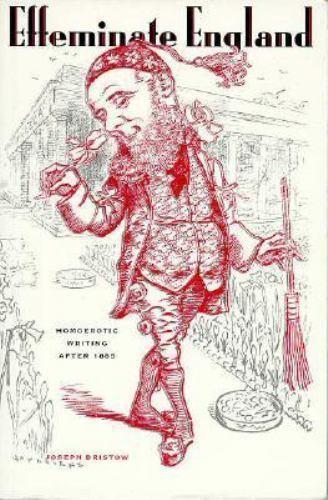 Effeminate England: Homoerotic Writing After 1885 (Between Men - Between Women G