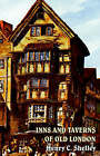 Inns and Taverns of Old London by Henry C Shelley (Hardback, 2004)