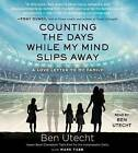 Counting the Days While My Mind Slips Away: A Love Letter to My Family by Ben Utecht (CD-Audio, 2016)