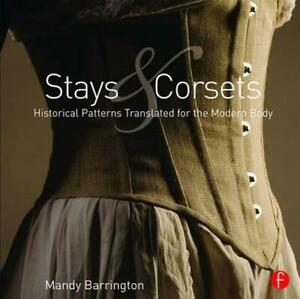 Stays and Corsets: Historical Patterns Translated for the Modern Body by Mandy B