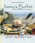Jimmy's Buffet: Food for Feeding Friends and Feeding Frenzies by Olaf Nordstrom (Paperback / softback, 2010)