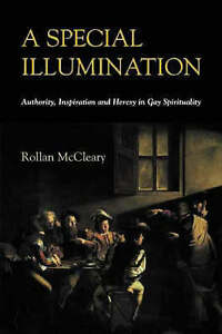 A Special Illumination: Authority, Inspiration and Heresy in Gay Spirituality...