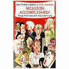 Mission Accomplished!: A Treasury of the Things Politicians Wish They Hadn't Said by Matthew Parris, Phil Mason (Paperback, 2007)