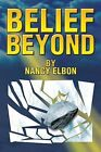 Belief Beyond by Nancy Elbon (Paperback / softback, 2013)