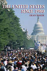 The United States Since 1980 by Dean Baker (Paperback, 2007)
