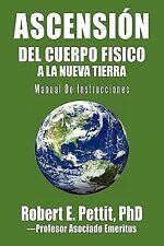 Ascensión Del Cuerpo Fisico a la Nueva Tierra : Manual de Instrucciones by...