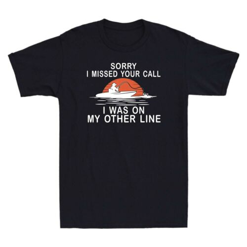 Sorry I Missed Your Call Fishing Men/'s T-Shirt Graphic Gift Short Sleeve Tee