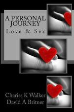 Love and Sex : A Personal Journey by David Britner and Chariss Walker (2012,...