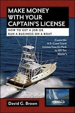 Make Money with Your Captain's License : How to Get a Job or Run a Business...