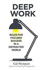 Deep Work : Rules for Focused Success in a Distracted World by Cal Newport (2016, Hardcover)