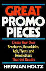 Great Promo Pieces: Create Your Own Brochures, Broadsides, Ads, Flyers and Newsletters That Get Results by Herman R. Holtz (Hardback, 1988)