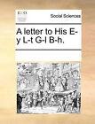 A Letter to His E-Y L-T G-L B-H. by Multiple Contributors (Paperback / softback, 2010)